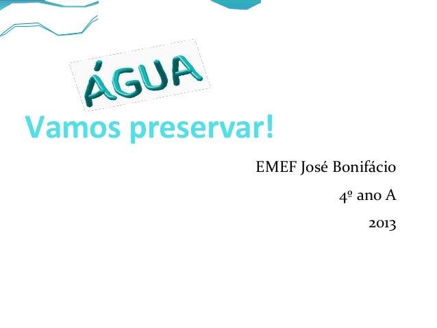 Vamos preservar! EMEF José Bonifácio 4º ano A 2013