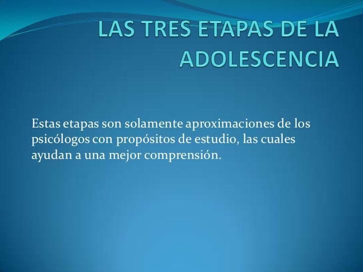 Estas etapas son solamente aproximaciones de lospsicólogos con propósitos de estudio, las cualesayudan a una mejor compren...