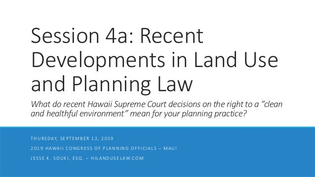 Session 4a: Recent Developments in Land Use and Planning Law What do recent Hawaii Supreme Court decisions on the right to...