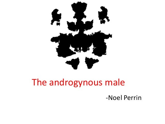 "the androgynous male by noel perrin Ead ""once more to the lake"" by e b white, pp 97-100, and ""androgynous man"" by noel perrin, pp 243-244 select one of the pieces to write about."