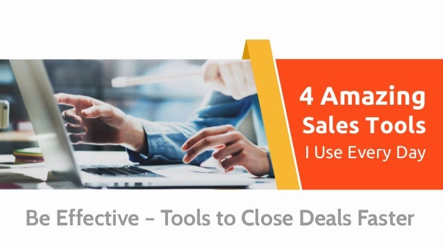 4 Amazing Sales Tools I Use Every Day Be Effective – Tools to Close Deals Faster