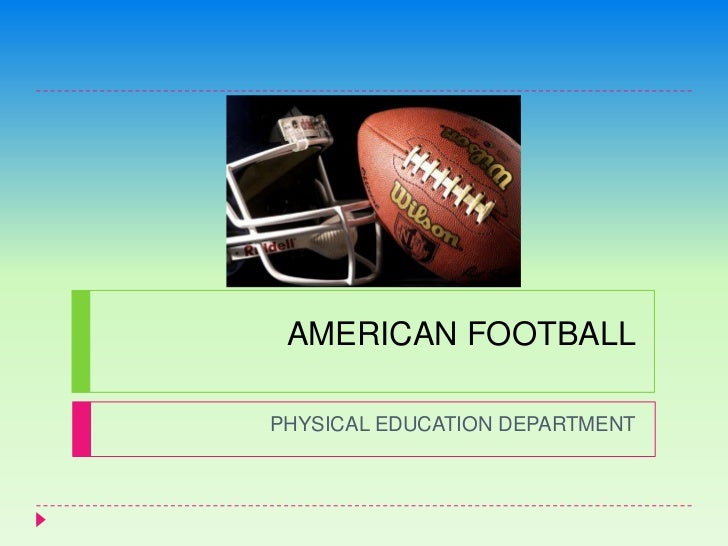 AMERICAN FOOTBALL<br />PHYSICAL EDUCATION DEPARTMENT<br />