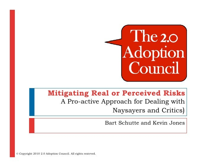 Mitigating Real or Perceived Risks                                  A Pro-active Approach for Dealing with                ...