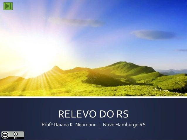 RELEVO DO RS  Profª Daiana K. Neumann   Novo Hamburgo RS