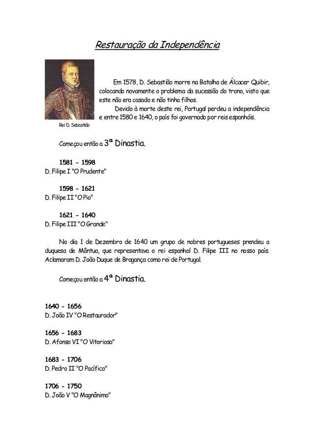Restauração da Independência Em 1578, D. Sebastião morre na Batalha de Álcacer Quibir, colocando novamente o problema da s...