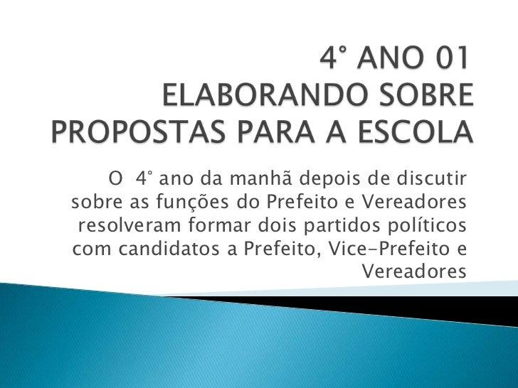O 4° ano da manhã depois de discutirsobre as funções do Prefeito e Vereadores resolveram formar dois partidos políticoscom...