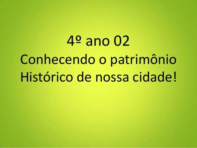 4º ano 02 Conhecendo o patrimônio Histórico de nossa cidade!