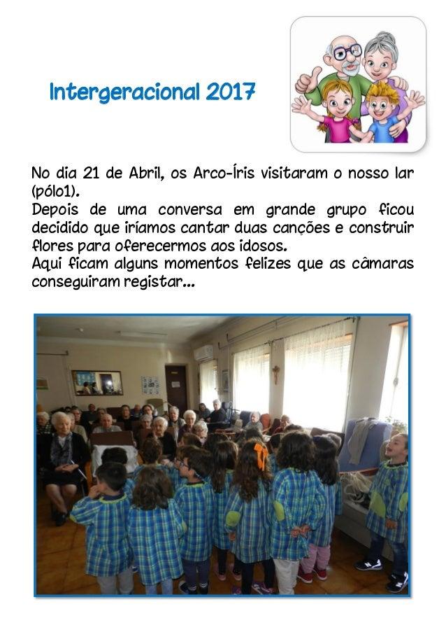 Intergeracional 2017 No dia 21 de Abril, os Arco-Íris visitaram o nosso lar (pólo1). Depois de uma conversa em grande grup...