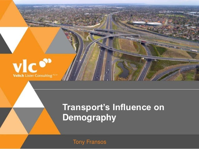 Transport's Influence on Demography Tony Fransos