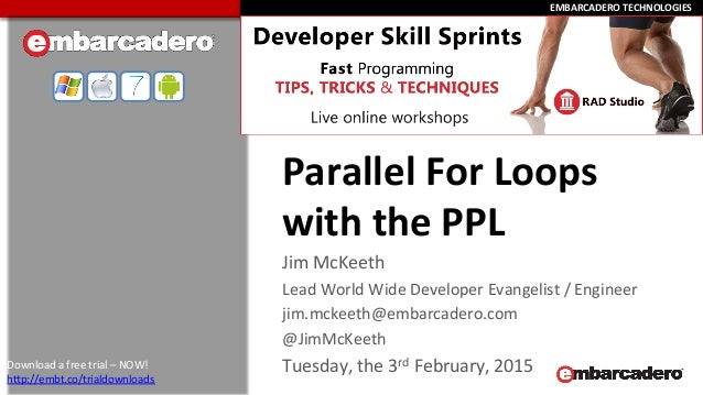 EMBARCADERO  TECHNOLOGIES  EMBARCADERO  TECHNOLOGIES   Parallel  For  Loops   with  the  PPL   Jim  ...