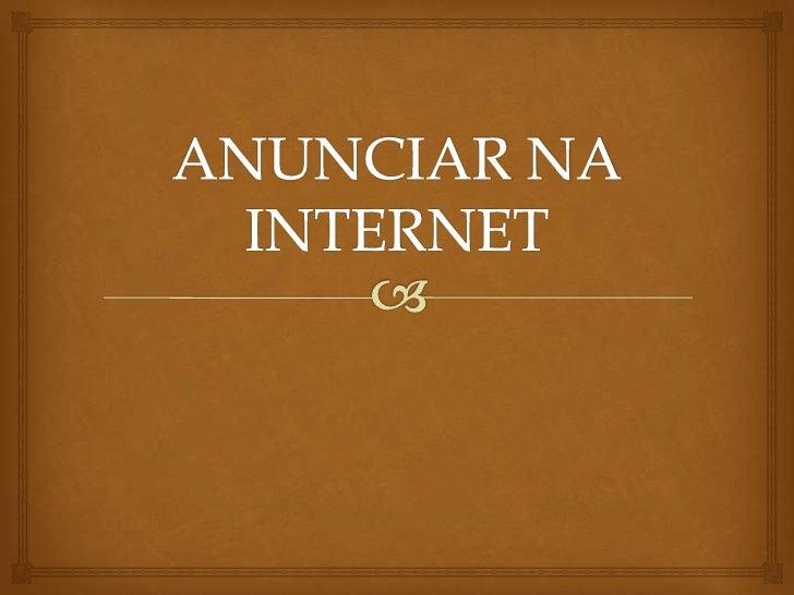  A internet trouxe uma grande mudança ao mundo dos  negócios, principalmente o acesso instantâneo a informações  sobre p...
