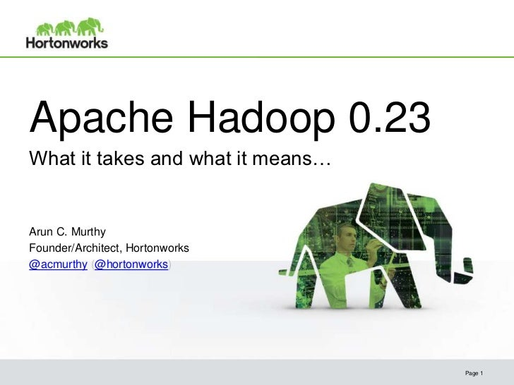 Apache Hadoop 0.23What it takes and what it means…Arun C. MurthyFounder/Architect, Hortonworks@acmurthy (@hortonworks)    ...