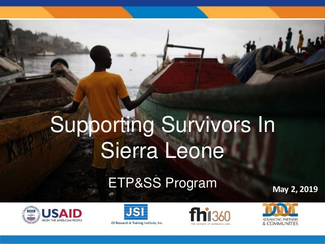Supporting Survivors In Sierra Leone ETP&SS Program May 2, 2019