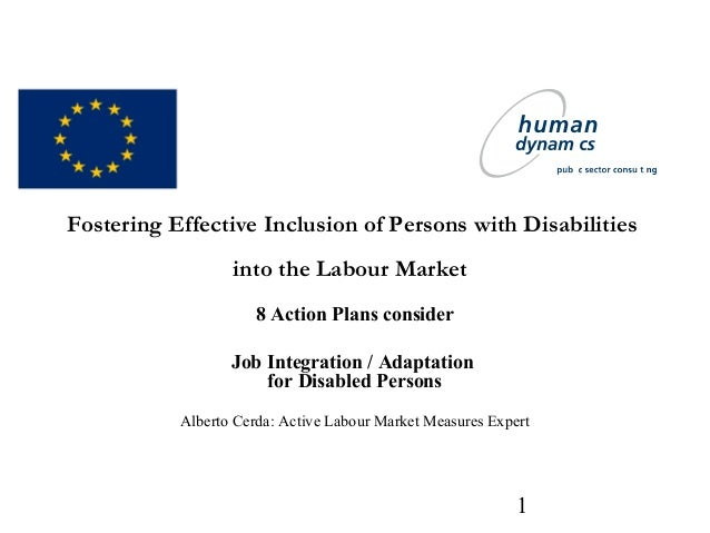 1 Fostering Effective Inclusion of Persons with Disabilities into the Labour Market 8 Action Plans consider Job Integratio...