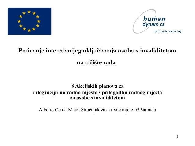 1 Poticanje intenzivnijeg uključivanja osoba s invaliditetom na tržište rada 8 Akcijskih planova za integraciju na radno m...