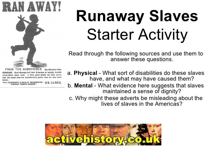 Runaway Slaves Starter Activity Read through the following sources and use them to answer these questions. a.  Physical  -...