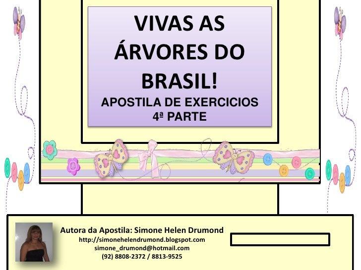 VIVAS AS              ÁRVORES DO                BRASIL!          APOSTILA DE EXERCICIOS                 4ª PARTEAutora da ...