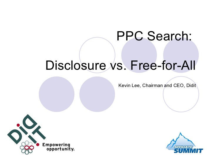 PPC Search:  Disclosure vs. Free-for-All Kevin Lee, Chairman and CEO, Didit