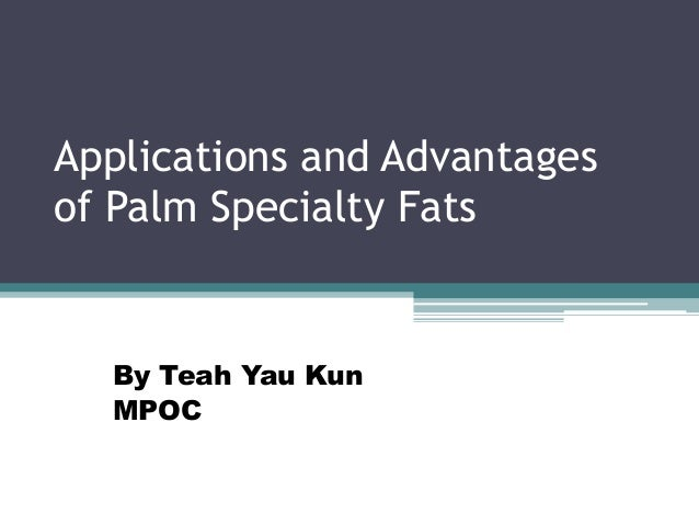 Applications and Advantages of Palm Specialty Fats By Teah Yau Kun MPOC