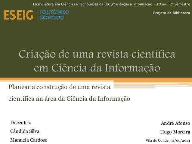 Criação de uma revista científica em Ciência da Informação Planear a construção de uma revista científica na área da Ciênc...