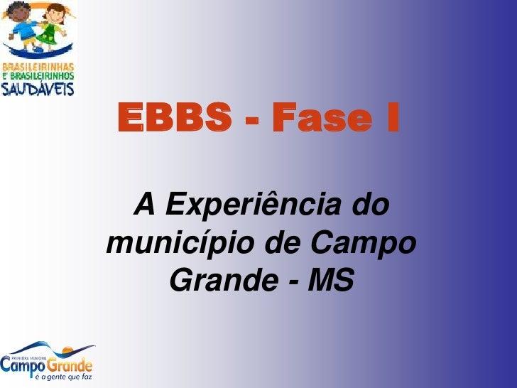 EBBS - Fase I A Experiência domunicípio de Campo   Grande - MS