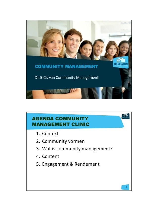 4-4-2014 1 COMMUNITY MANAGEMENT De 5 C's van Community Management 2 AGENDA COMMUNITY MANAGEMENT CLINIC 1. Context 2. Commu...