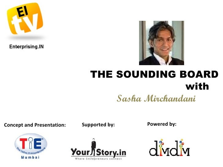 THE SOUNDING BOARD  with  Sasha Mirchandani Concept and Presentation: Supported by: Powered by: