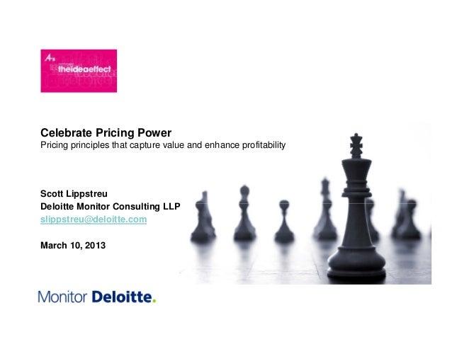 Celebrate Pricing PowerPricing principles that capture value and enhance profitabilityScott LippstreuDeloitte Monitor Cons...