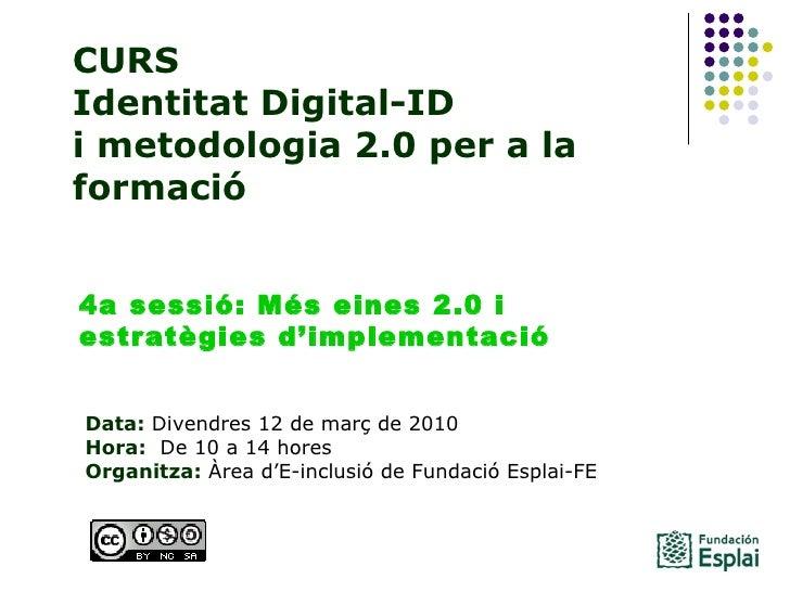 CURS Identitat Digital-ID  i metodologia 2.0 per a la formació Data: Divendres 12 de març de 2010 Hora:  De 10 a 14 hore...
