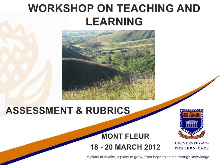 WORKSHOP ON TEACHING AND          LEARNINGASSESSMENT & RUBRICS                MONT FLEUR             18 - 20 MARCH 2012
