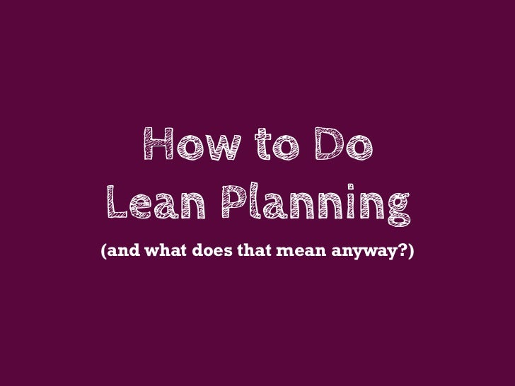 How to DoLean Planning(and what does that mean anyway?)