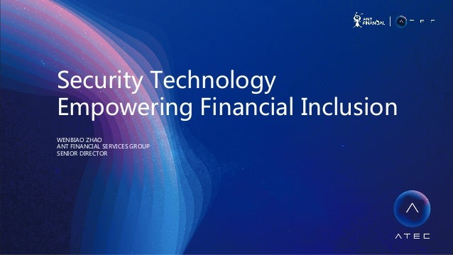 Security  Technology     Empowering  Financial  Inclusion   WENBIAO  ZHAO     ANT  FINANCIAL  SERVICES  GROUP ...