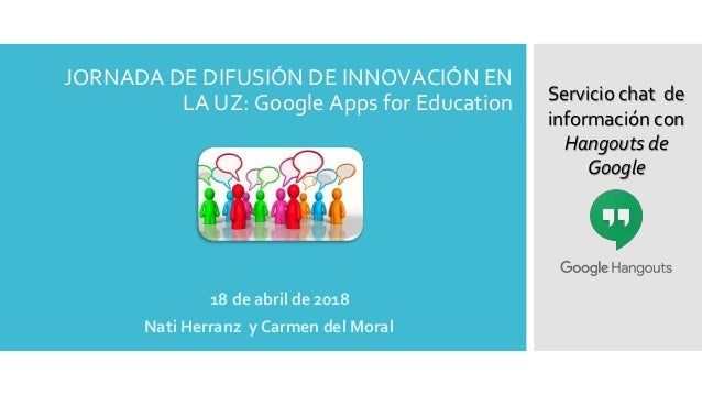 JORNADA DE DIFUSIÓN DE INNOVACIÓN EN LA UZ: Google Apps for Education 18 de abril de 2018 Nati Herranz y Carmen del Moral ...