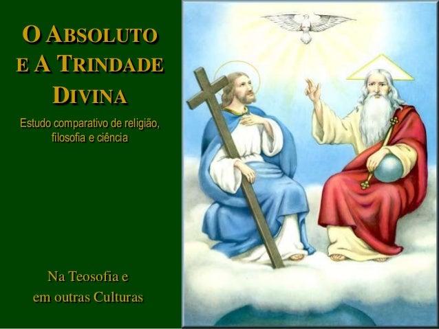 Na Teosofia e em outras Culturas O ABSOLUTO E A TRINDADE DIVINA Estudo comparativo de religião, filosofia e ciência