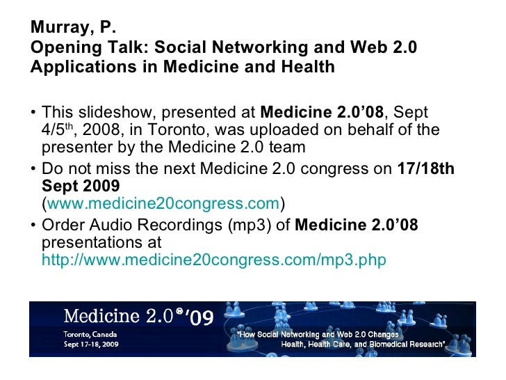 Murray, P.  Opening Talk: Social Networking and Web 2.0 Applications in Medicine and Health <ul><li>This slideshow, presen...
