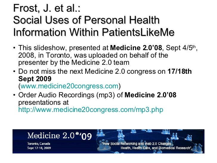 Frost, J. et al.: Social Uses of Personal Health Information Within PatientsLikeMe <ul><li>This slideshow, presented at  M...