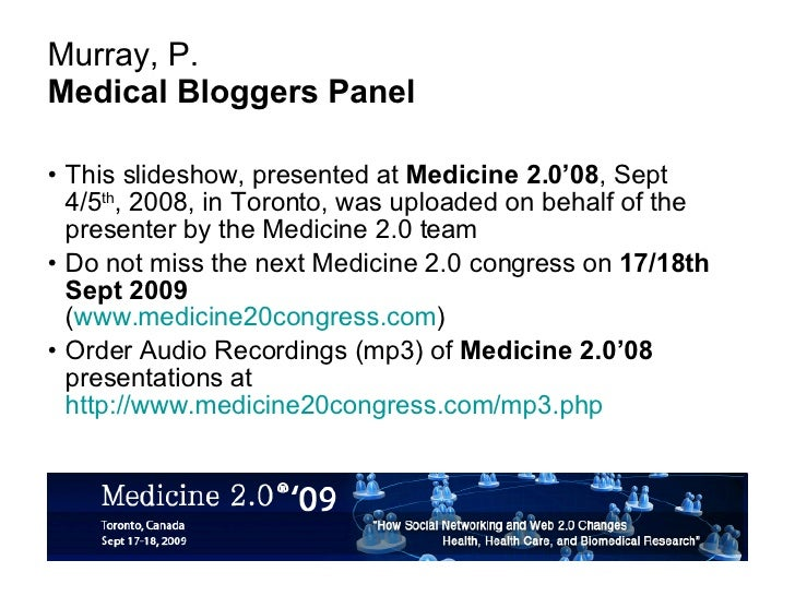 Murray, P. Medical Bloggers Panel <ul><li>This slideshow, presented at  Medicine 2.0'08 , Sept 4/5 th , 2008, in Toronto, ...