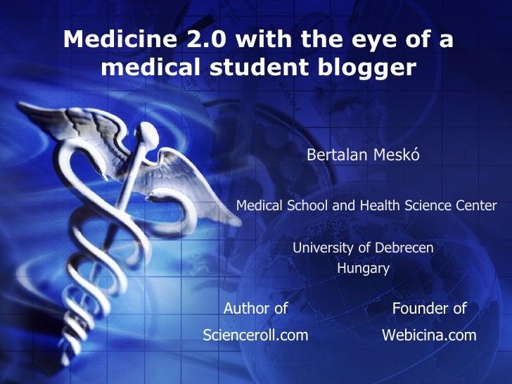 Medicine 2.0 with the eye of a   medical student blogger                             Bertalan Meskó                Medical...