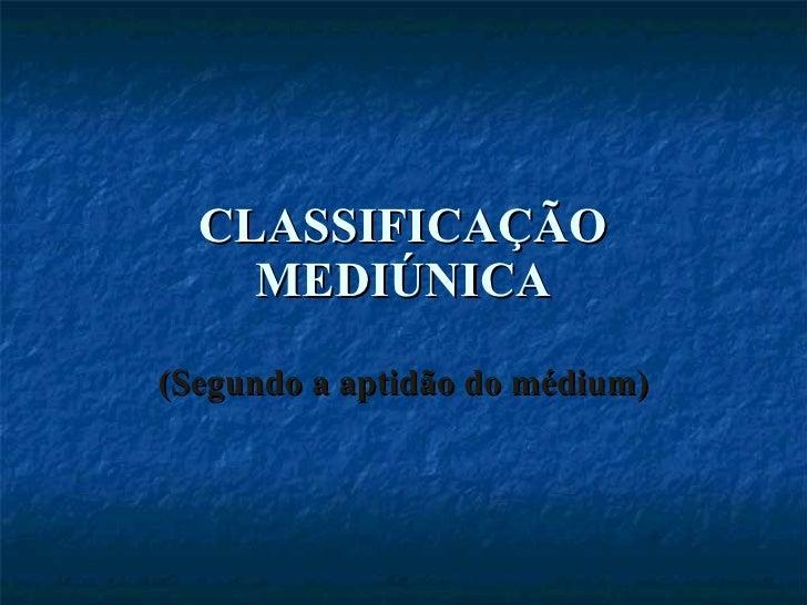 CLASSIFICAÇÃO MEDIÚNICA (Segundo a aptidão do médium)