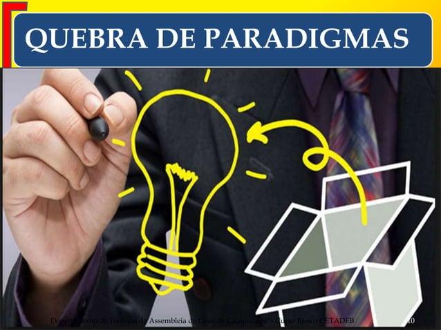 QUEBRA DE PARADIGMAS Departamento de Teologia da Assembleia de Deus de Caçapava-SP - Curso Básico CETADEB 10