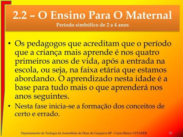 • Os pedagogos que acreditam que o período que a criança mais aprende é nos quatro primeiros anos de vida, após a entrada ...