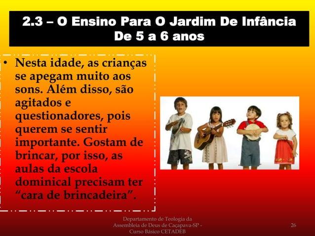 • Nesta idade, as crianças se apegam muito aos sons. Além disso, são agitados e questionadores, pois querem se sentir impo...