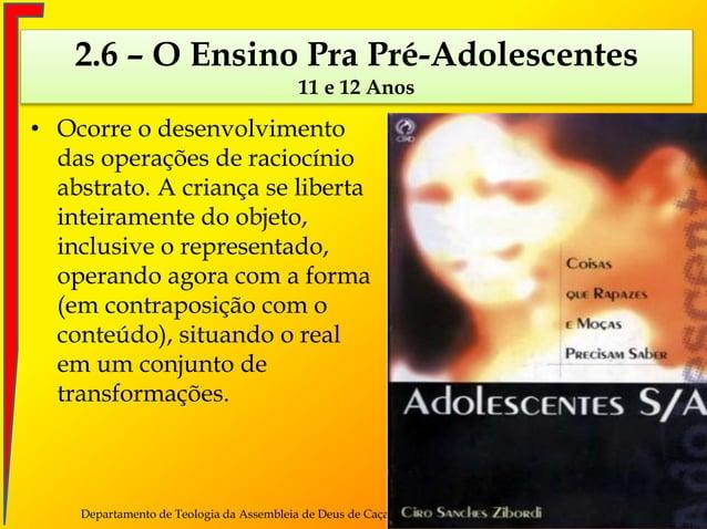 • Ocorre o desenvolvimento das operações de raciocínio abstrato. A criança se liberta inteiramente do objeto, inclusive o ...