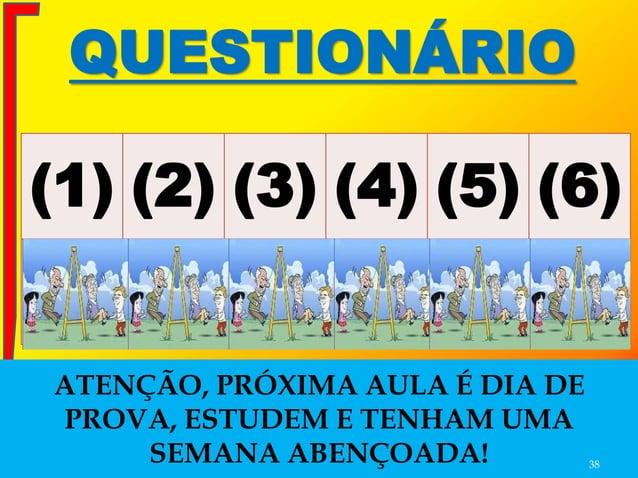 QUESTIONÁRIO (1) (2) (3) (4) (5) (6) C C C C C C ATENÇÃO, PRÓXIMA AULA É DIA DE PROVA, ESTUDEM E TENHAM UMA SEMANA ABENÇOA...