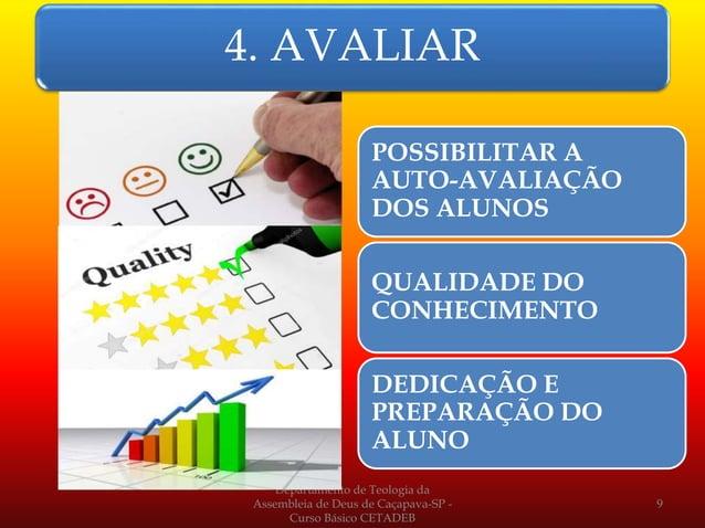 4. AVALIAR POSSIBILITAR A AUTO-AVALIAÇÃO DOS ALUNOS QUALIDADE DO CONHECIMENTO DEDICAÇÃO E PREPARAÇÃO DO ALUNO Departamento...
