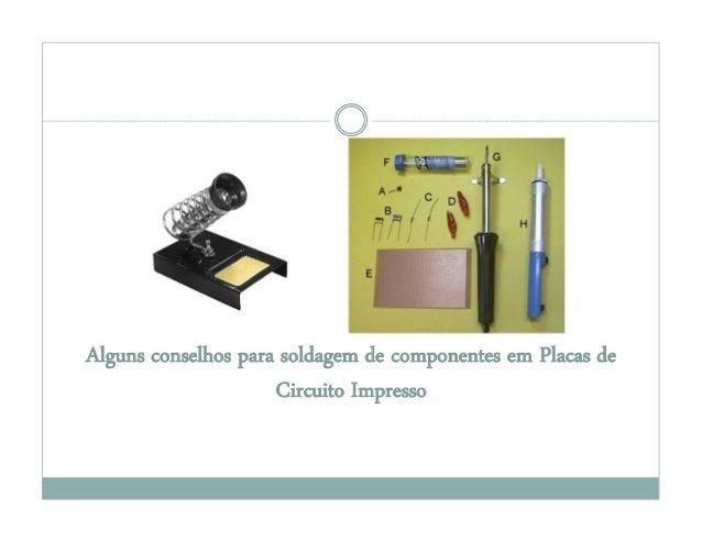 Alguns conselhos para soldagem de componentes em Placas de Circuito Impresso