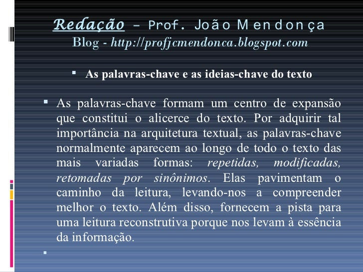 Redação  – Prof.  João Mendonça Blog -  http://profjcmendonca.blogspot.com <ul><li>As palavras-chave e as ideias-chave do ...