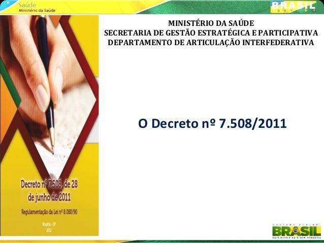 MINISTÉRIO DA SAÚDE SECRETARIA DE GESTÃO ESTRATÉGICA E PARTICIPATIVA DEPARTAMENTO DE ARTICULAÇÃO INTERFEDERATIVA O Decreto...