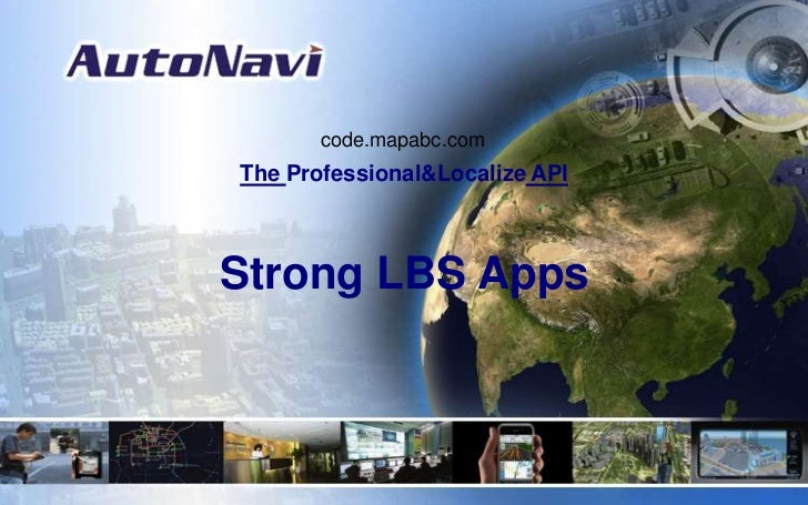 code.mapabc.com<br />The Professional&Localize API<br />Strong LBS Apps<br />