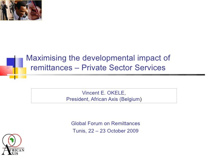 Maximising the developmental impact of remittances – Private Sector Services Vincent E. OKELE, President, African Axis (Be...